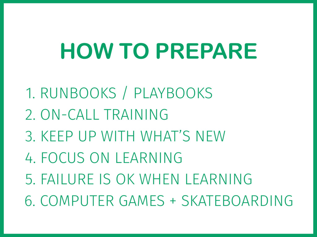 HOW TO PREPARE 2. ON-CALL TRAINING 1. RUNBOOKS ...