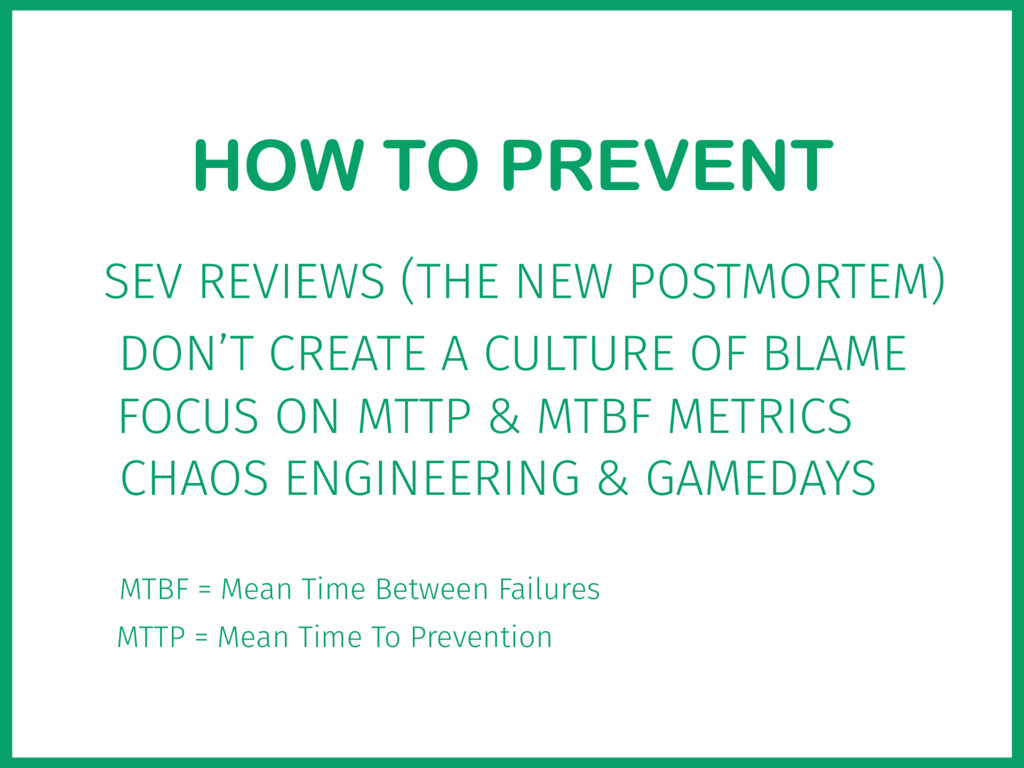 HOW TO PREVENT SEV REVIEWS (THE NEW POSTMORTEM)...