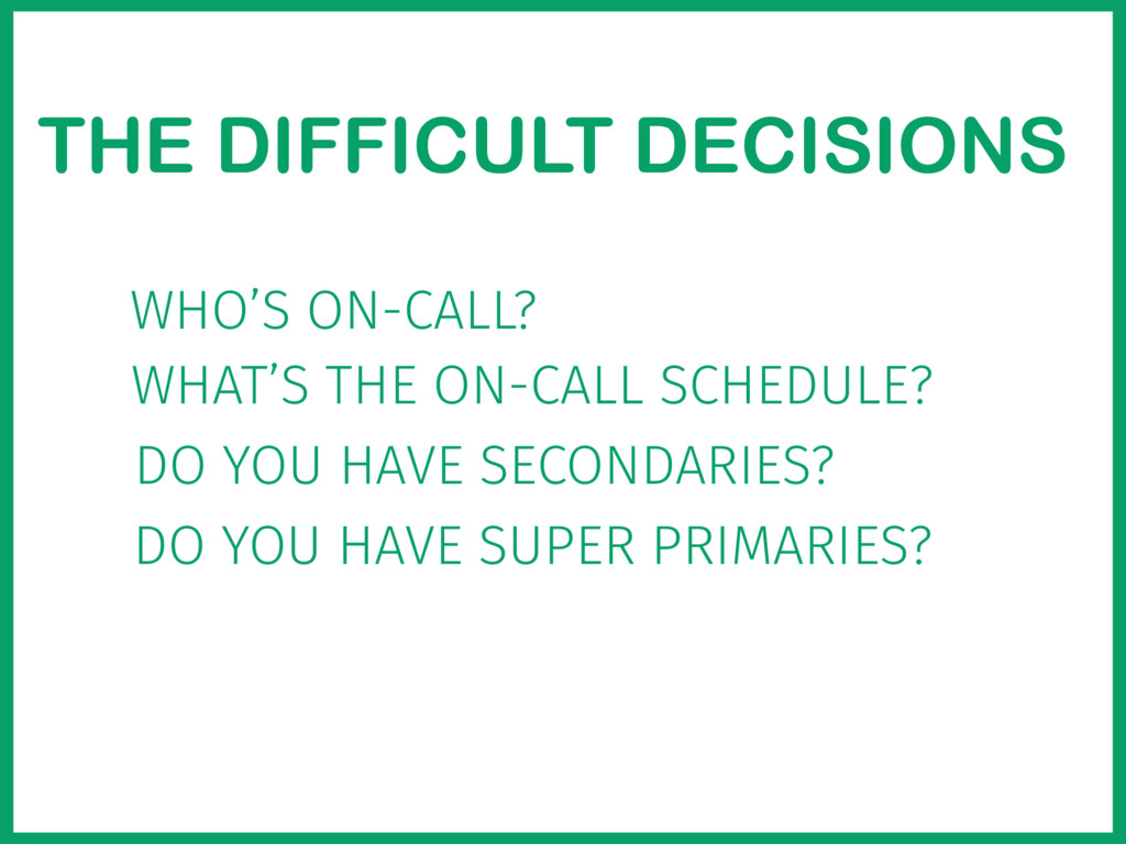 THE DIFFICULT DECISIONS WHO'S ON-CALL? WHAT'S T...