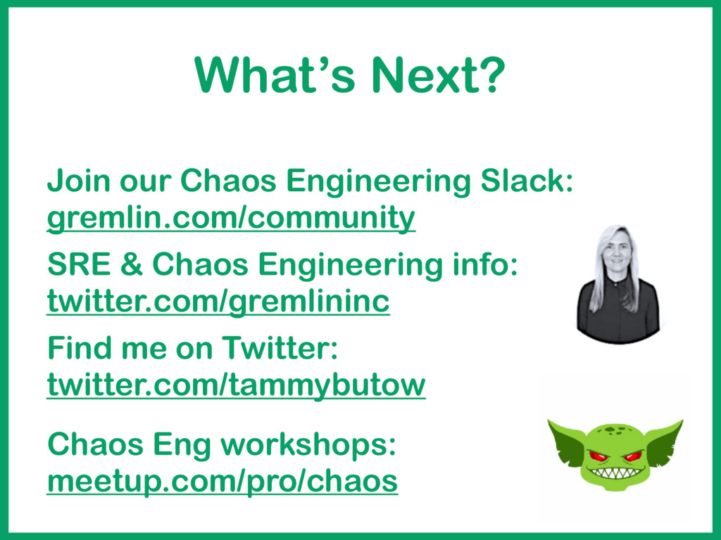 What's Next? Join our Chaos Engineering Slack: ...