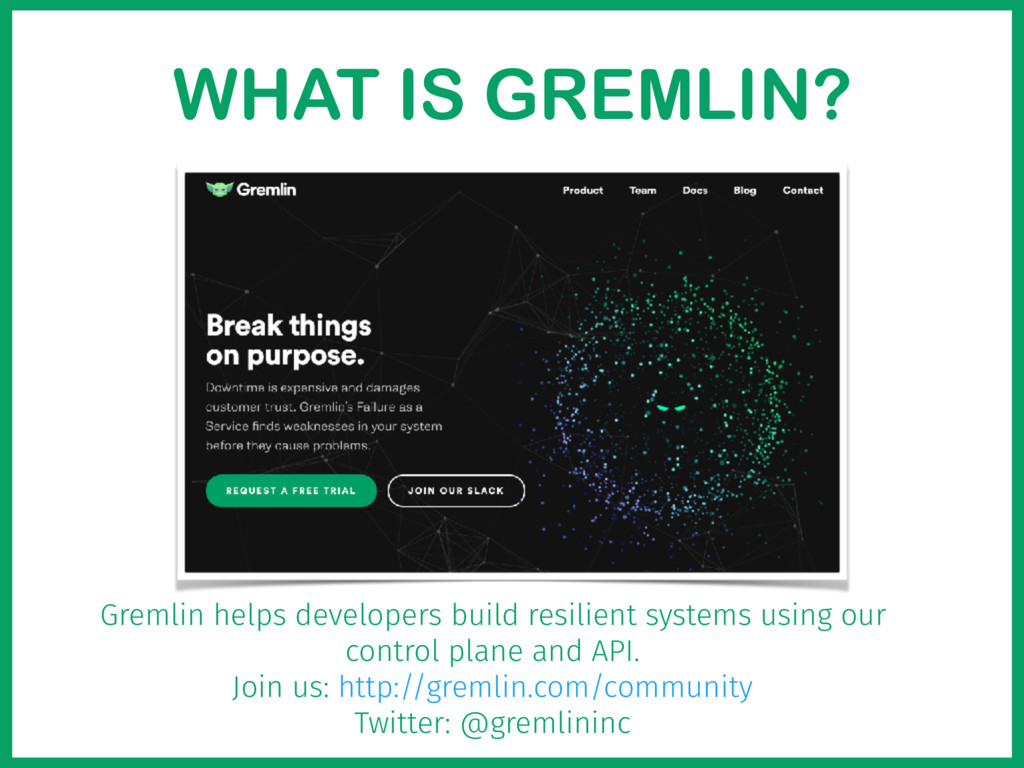 WHAT IS GREMLIN? Gremlin helps developers build...