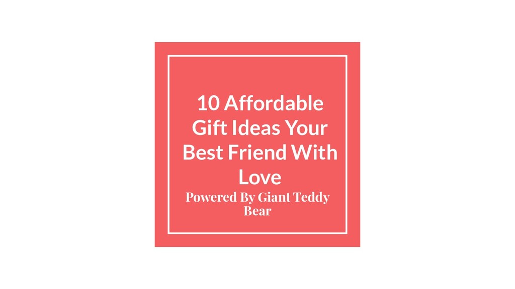 10 Affordable Gift Ideas Your Best Friend With ...