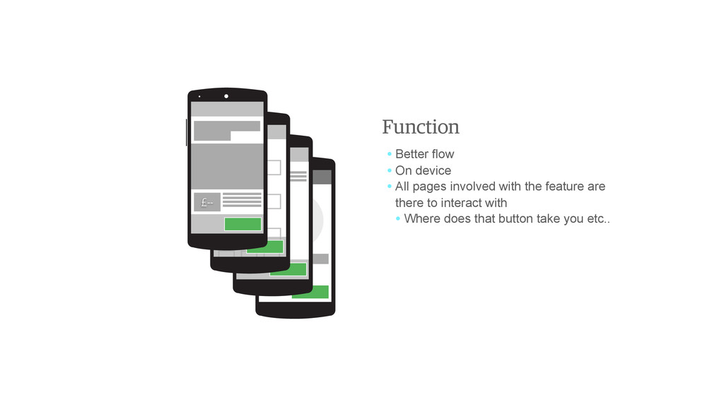 Function • Better flow • On device • All pages ...