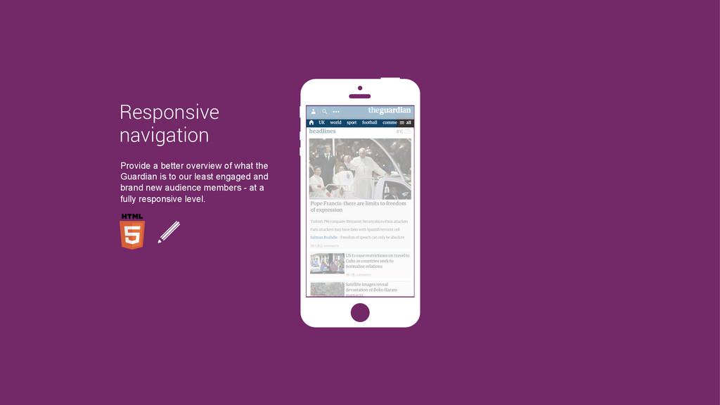 Responsive navigation Provide a better overview...