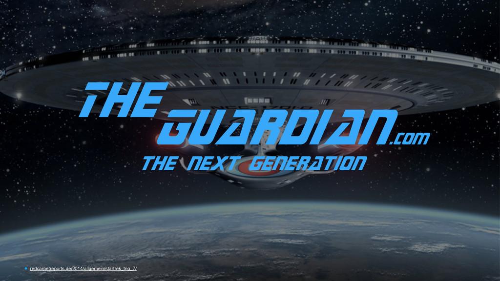 TheGuardian.com the next generation • redcarpet...