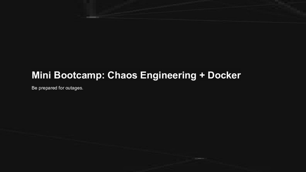 Mini Bootcamp: Chaos Engineering + Docker Be pr...