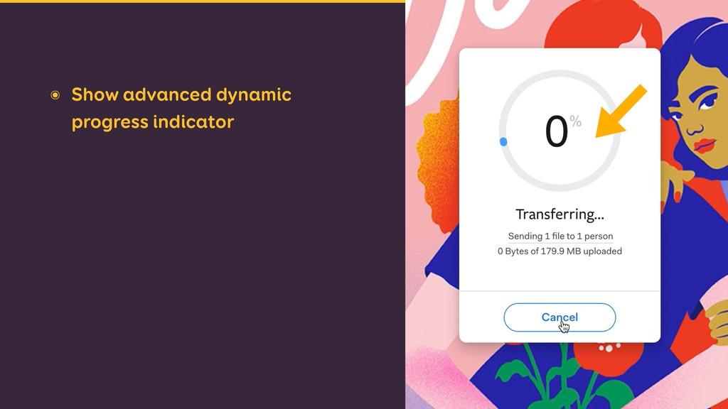 ๏ Show advanced dynamic progress indicator