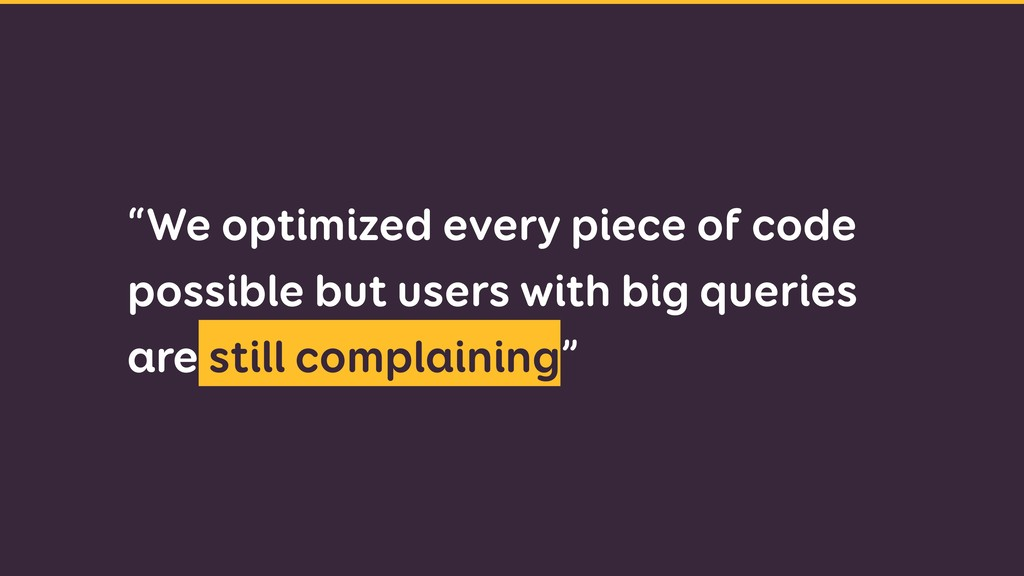 """""""We optimized every piece of code possible but ..."""