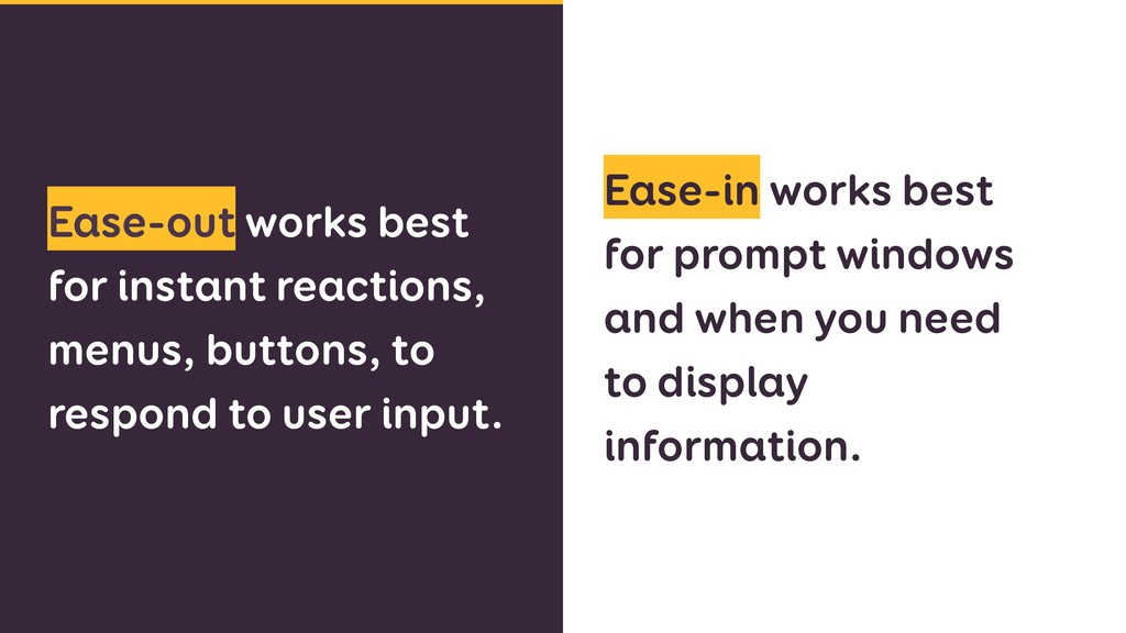 Ease-out works best for instant reactions, menu...