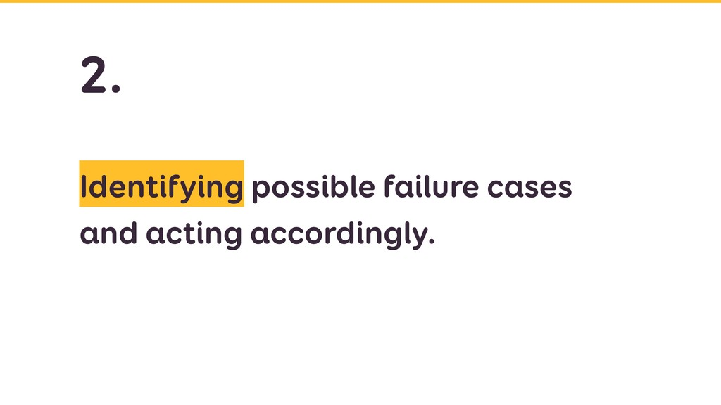 Identifying possible failure cases and acting a...