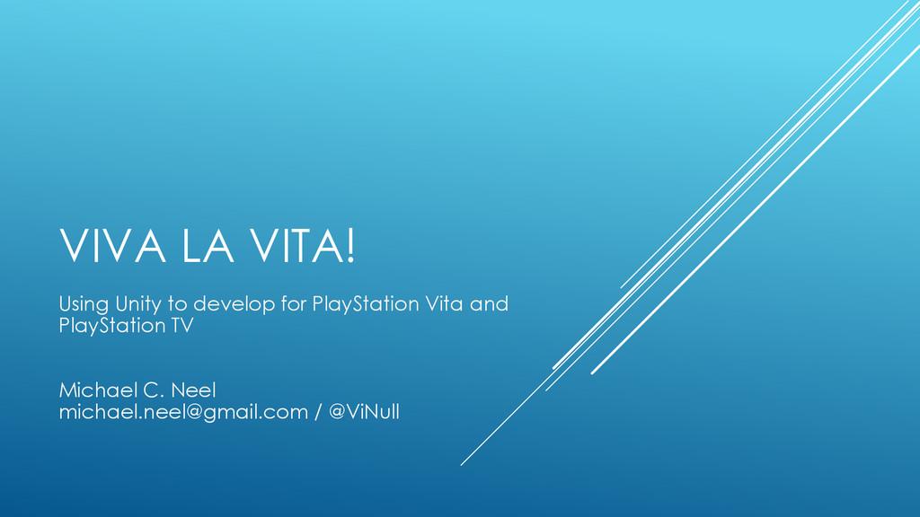 VIVA LA VITA! Using Unity to develop for PlaySt...
