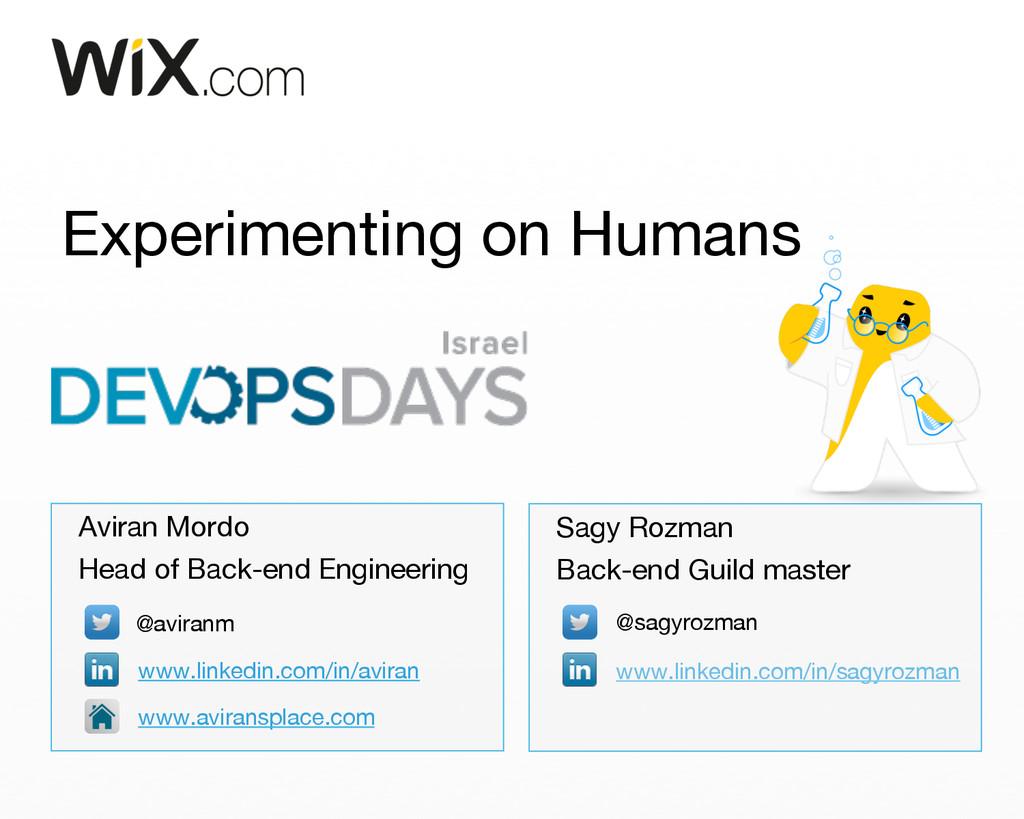 Experimenting on Humans Aviran Mordo Head of ...