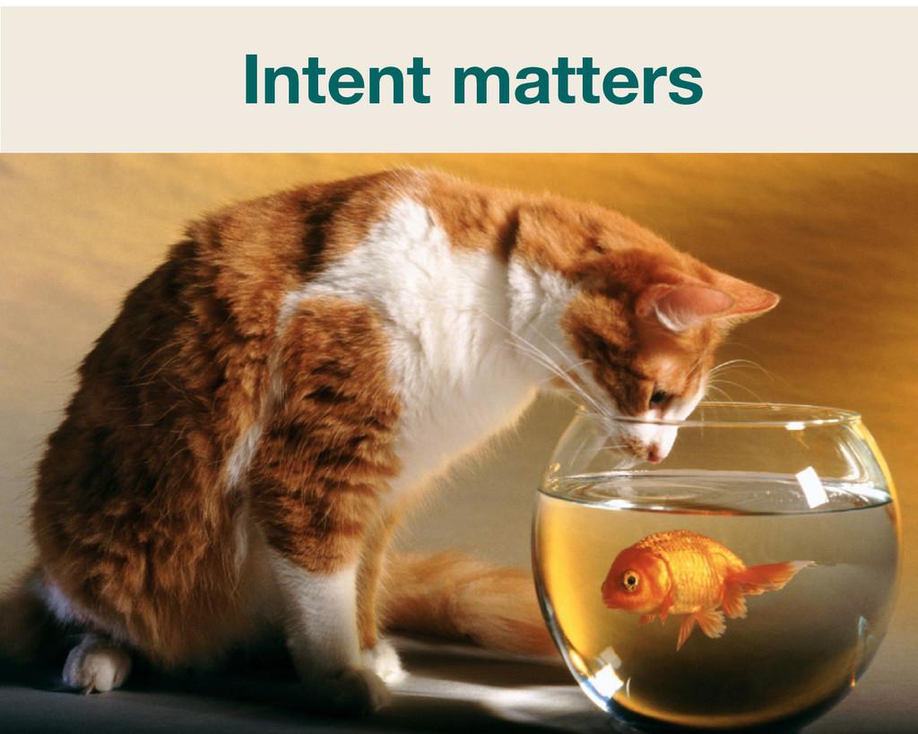 Intent matters