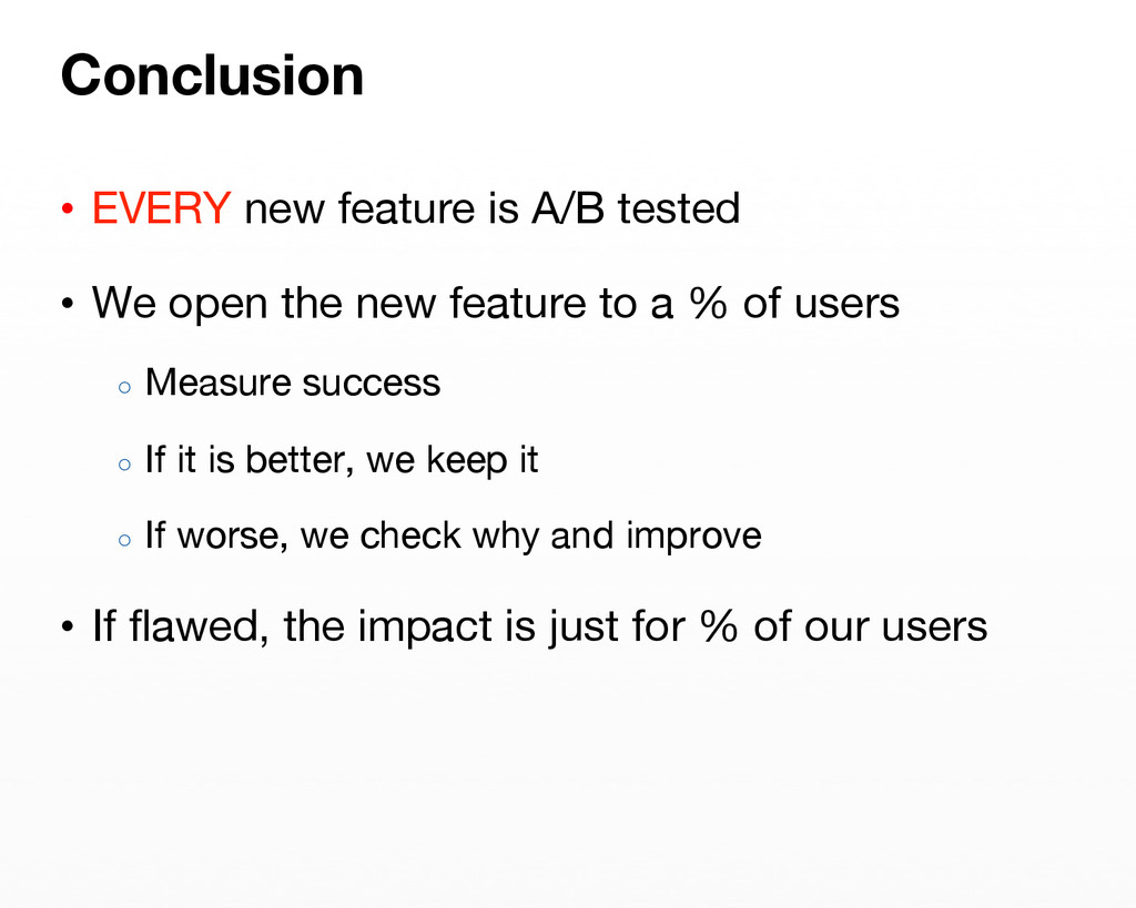 • EVERY new feature is A/B tested • We open ...