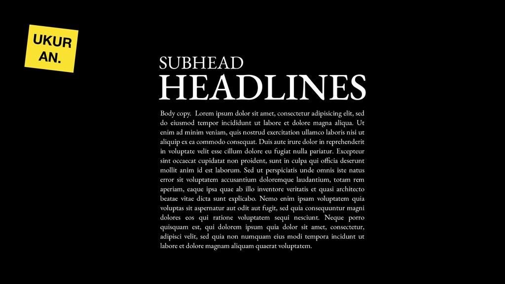 UKUR AN. HEADLINES SUBHEAD Body copy. Lorem ips...