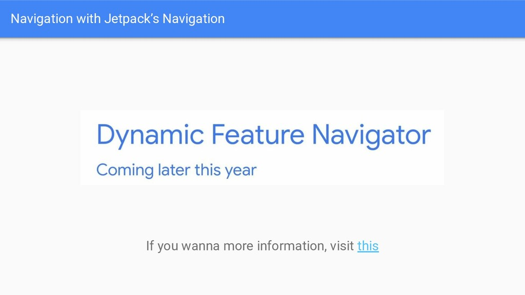 Navigation with Jetpack's Navigation If you wan...
