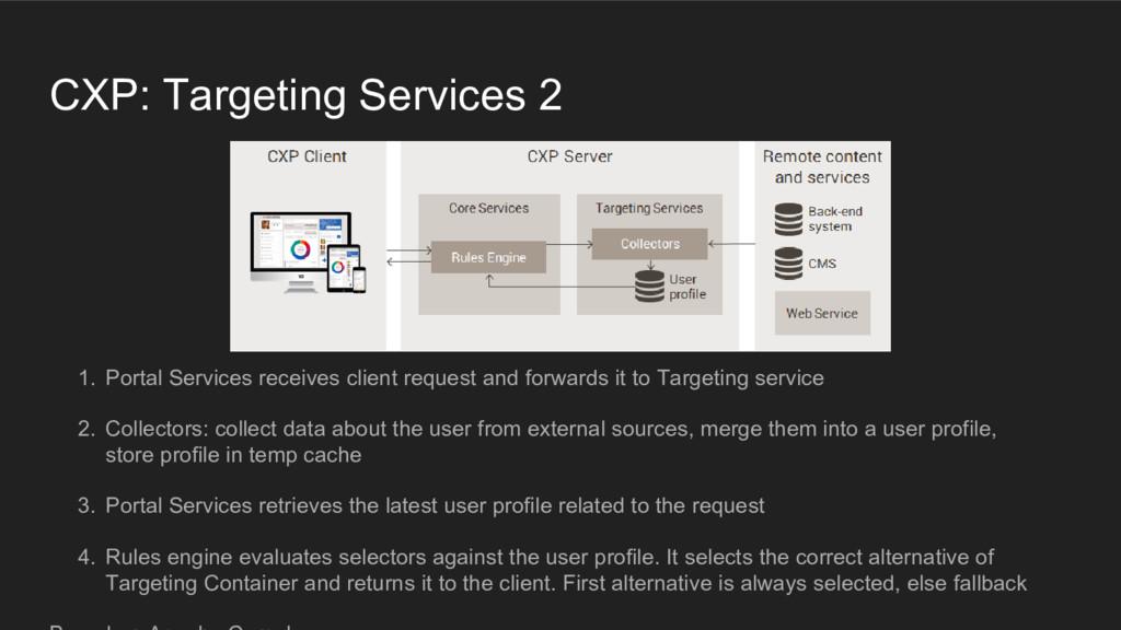 CXP: Targeting Services 2 1. Portal Services re...