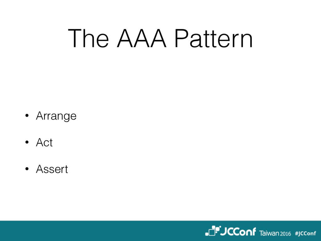 The AAA Pattern • Arrange • Act • Assert