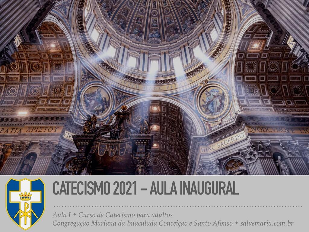 CATECISMO 2021 - AULA INAUGURAL Aula I • Curso ...