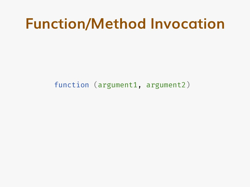 function (argument1, argument2) Function/Method...