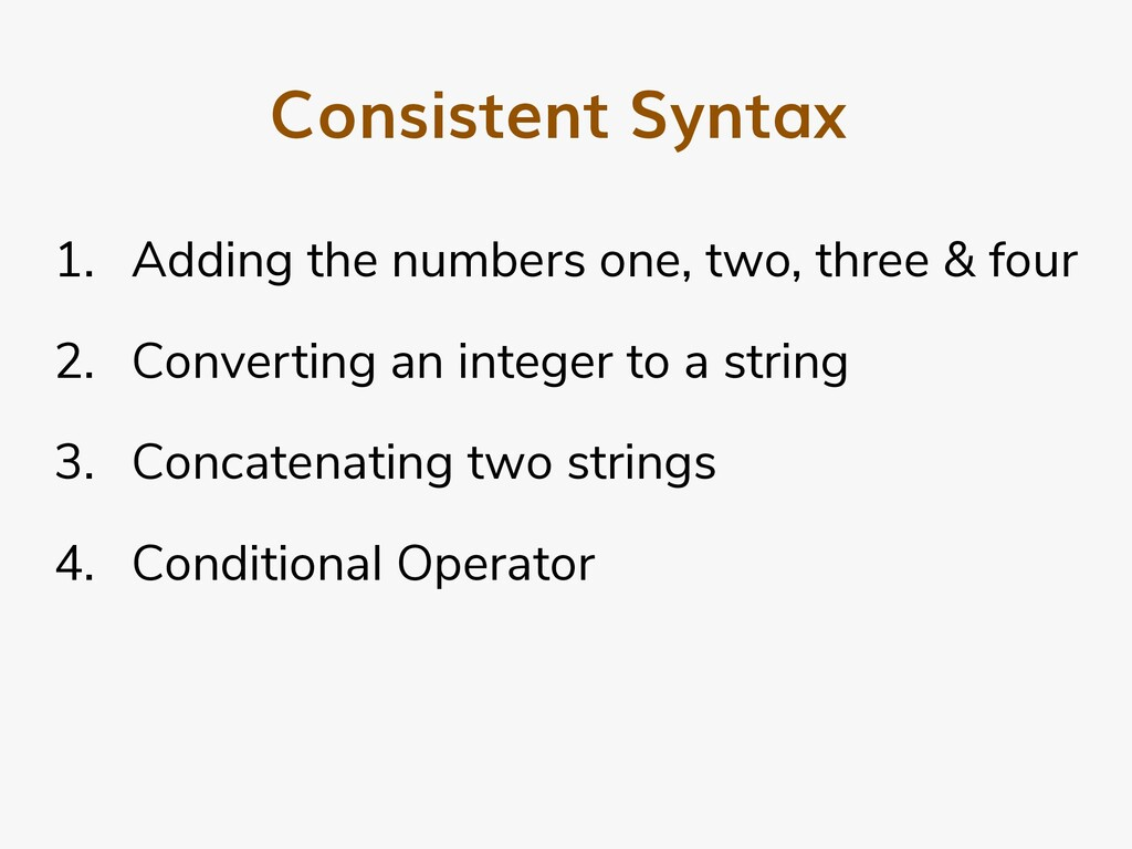 Consistent Syntax 1. Adding the numbers one, tw...