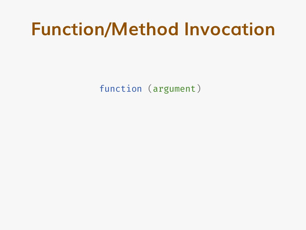 function (argument) Function/Method Invocation