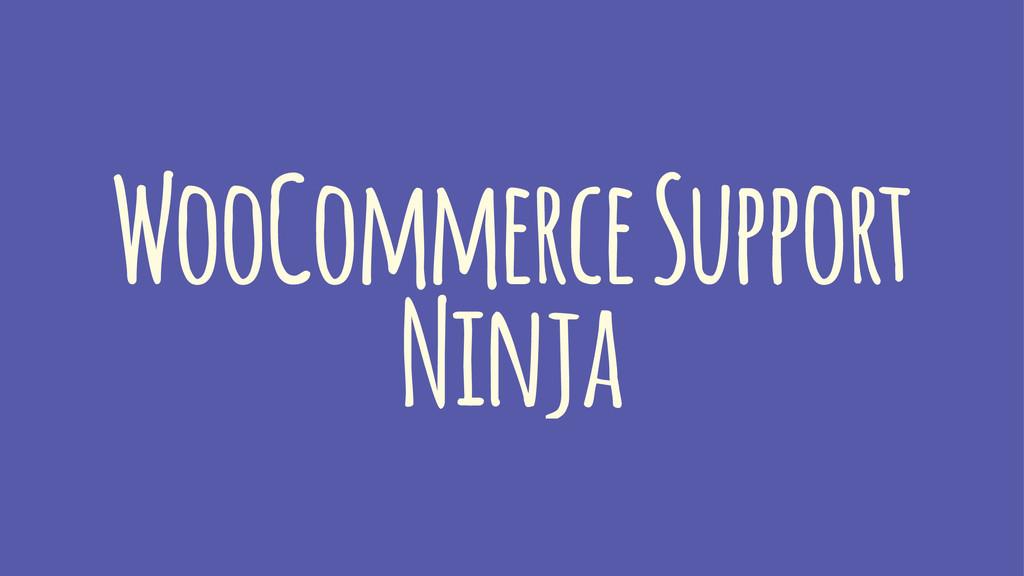 WooCommerce Support Ninja