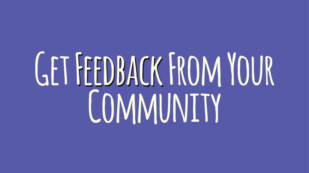 Get Feedback From Your Community