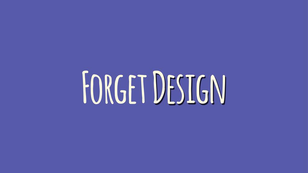 Forget Design