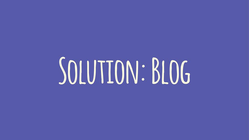 Solution: Blog