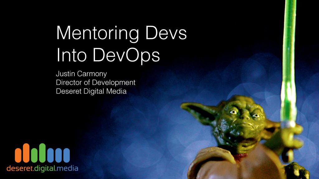 Mentoring Devs Into DevOps Justin Carmony Direc...