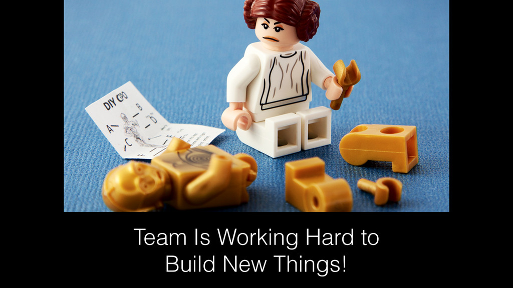 Team Is Working Hard to Build New Things!