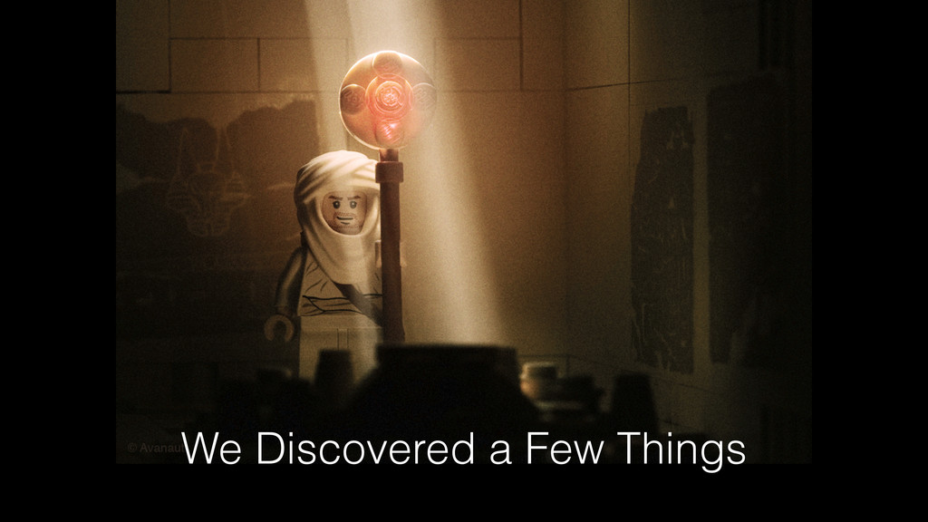 We Discovered a Few Things
