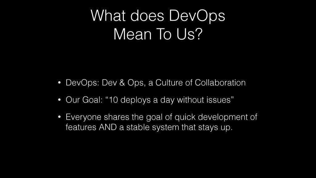 What does DevOps Mean To Us? • DevOps: Dev & Op...