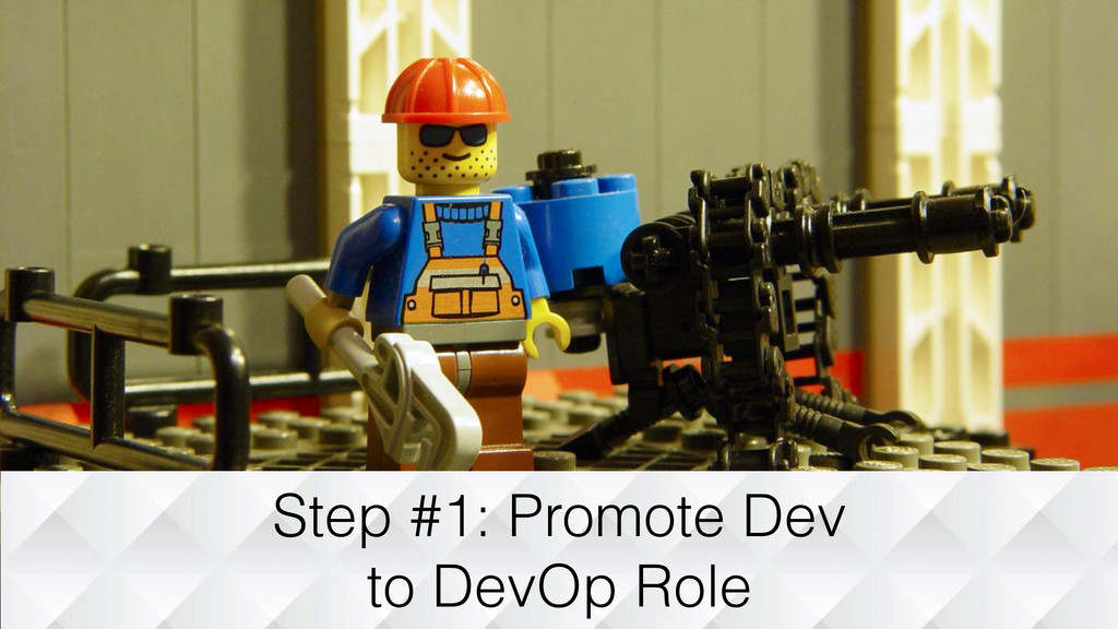 Step #1: Promote Dev to DevOp Role