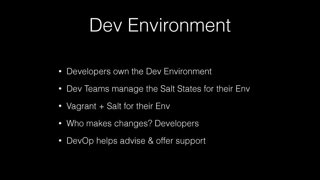 Dev Environment • Developers own the Dev Enviro...