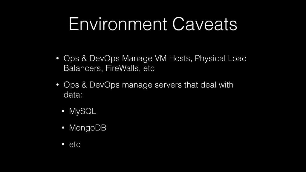 Environment Caveats • Ops & DevOps Manage VM Ho...