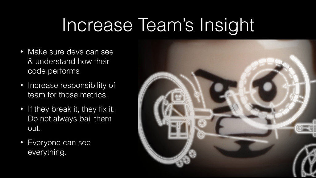 Increase Team's Insight • Make sure devs can se...