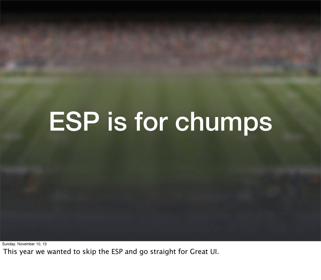 ESP is for chumps Sunday, November 10, 13 This ...