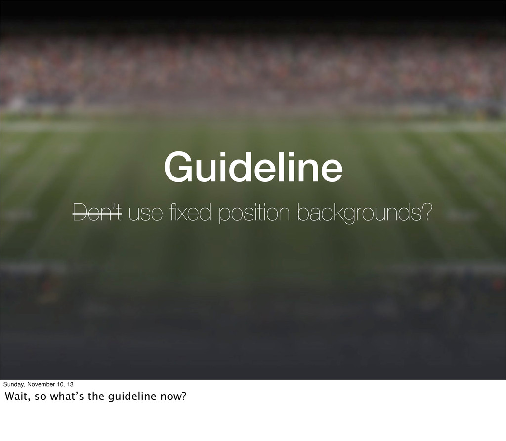 Guideline Don't use fixed position backgrounds? ...