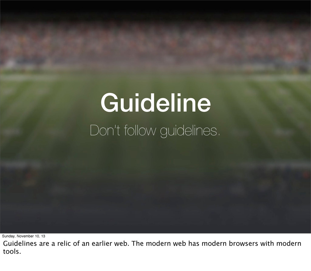 Guideline Don't follow guidelines. Sunday, Nove...