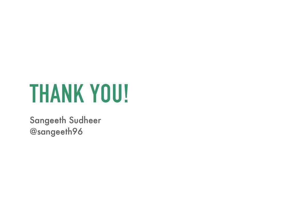 THANK YOU! Sangeeth Sudheer @sangeeth96