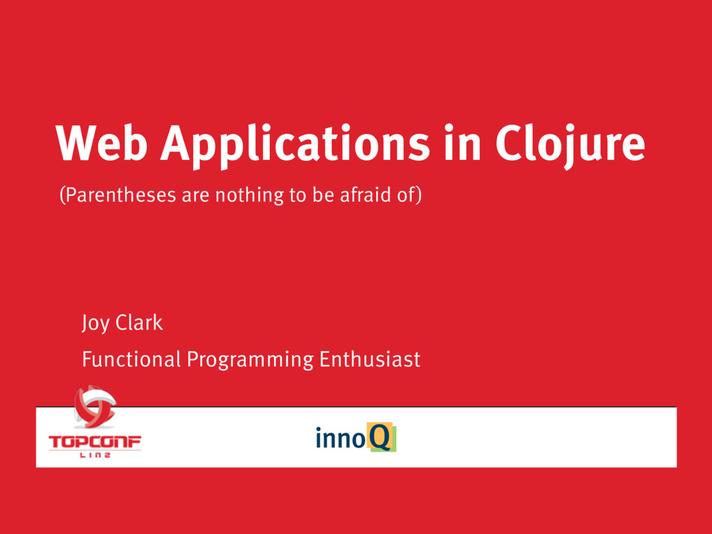 Web Applications in Clojure (Parentheses are no...