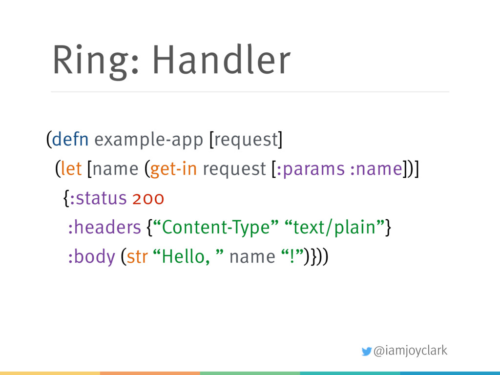 @iamjoyclark Ring: Handler (defn example-app [r...