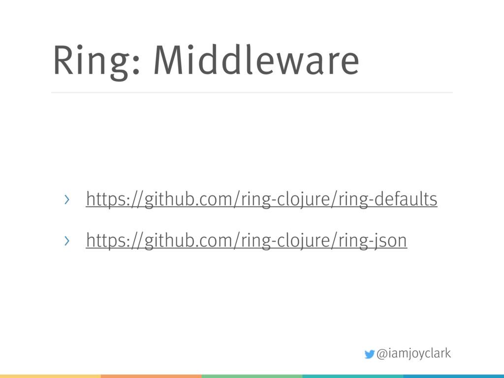 @iamjoyclark Ring: Middleware > https://github....