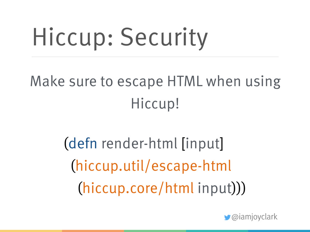 @iamjoyclark Hiccup: Security (defn render-html...