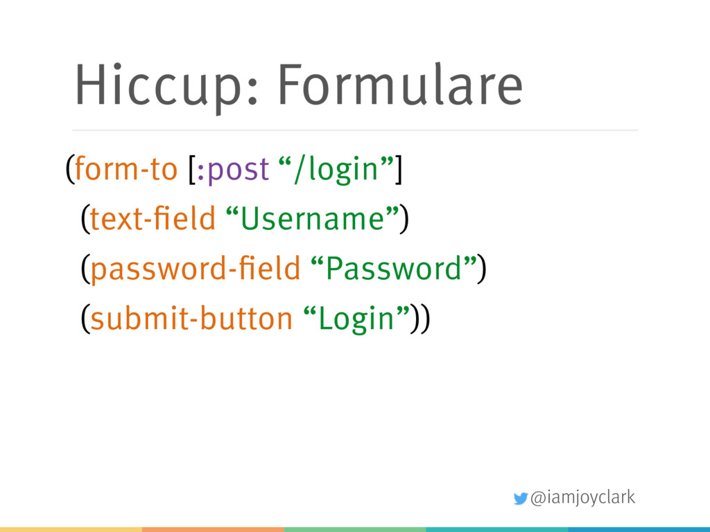 @iamjoyclark Hiccup: Formulare (form-to [:post ...