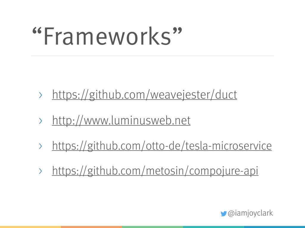 """@iamjoyclark """"Frameworks"""" > https://github.com/..."""