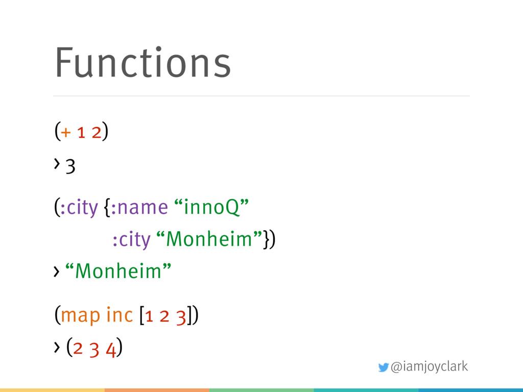 @iamjoyclark Functions (+ 1 2) > 3 (:city {:nam...
