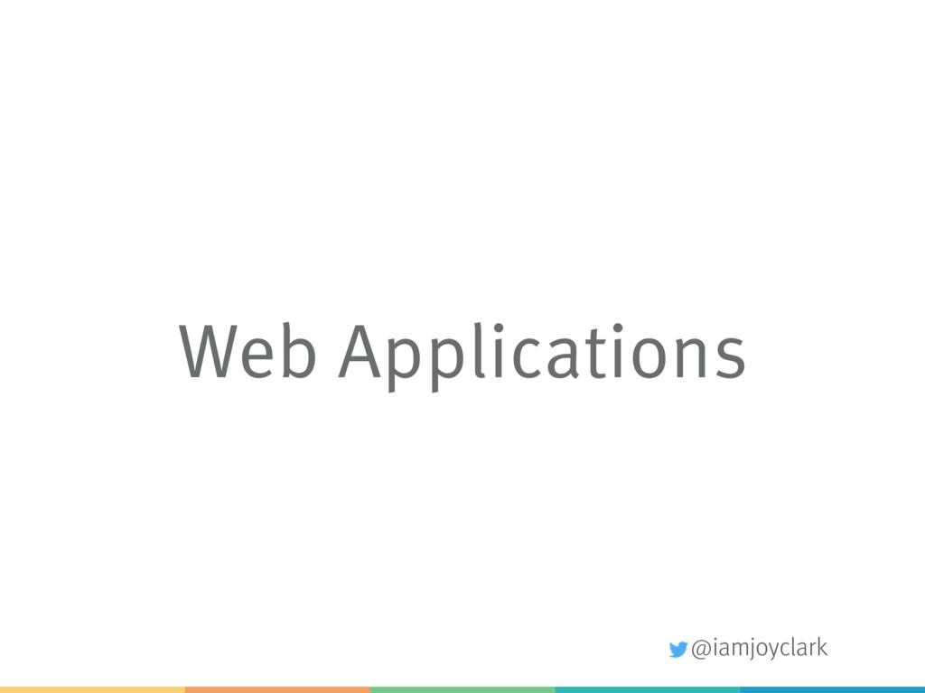 @iamjoyclark Web Applications